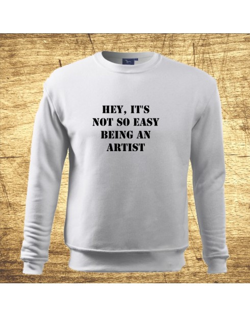 Hey, it´s not so easy being an artist