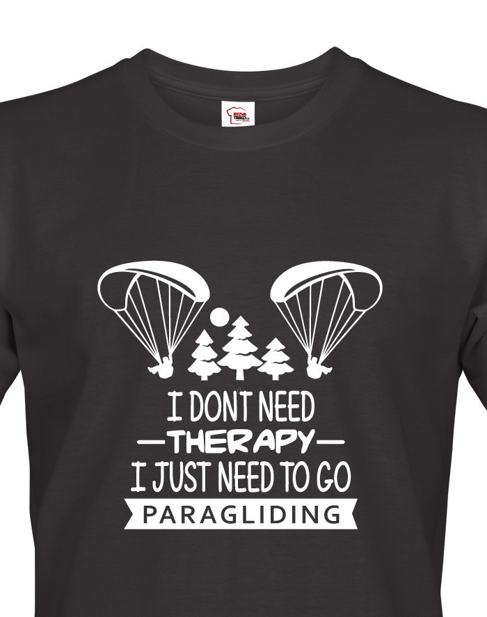 Tričko I don´t need therapy, I just need to go paragliding
