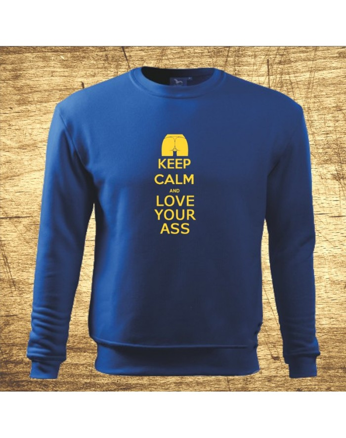 Keep calm and love your ass